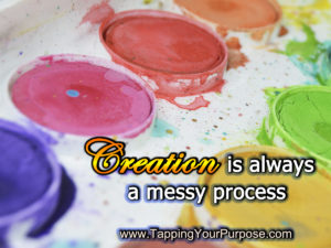 Creation is always a messy process