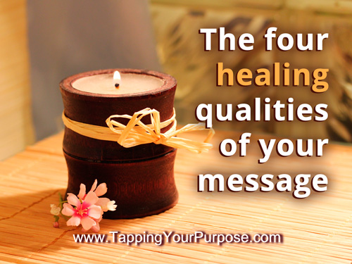 The four Healing qualities of your message
